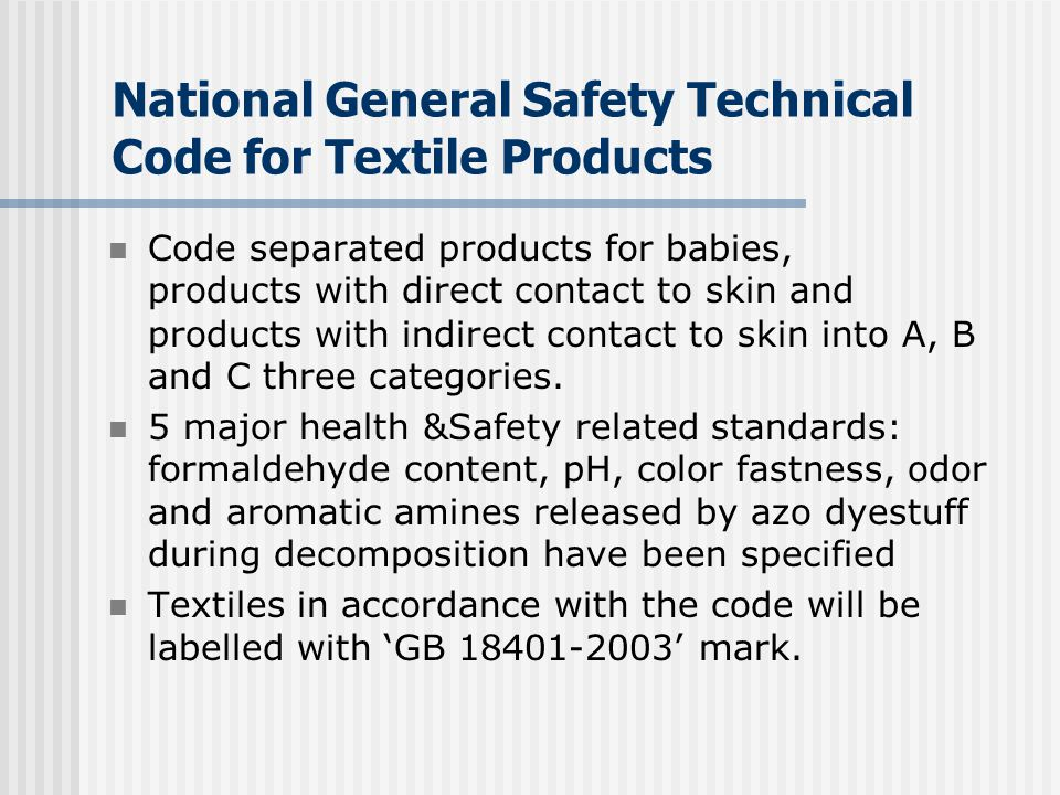 National General Safety Technical Code for Textile Products Code separated products for babies, products with direct contact to skin and products with indirect contact to skin into A, B and C three categories.