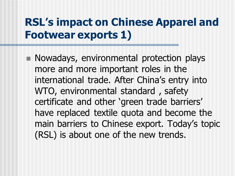 RSL's impact on Chinese Apparel and Footwear exports 1) Nowadays, environmental protection plays more and more important roles in the international trade.