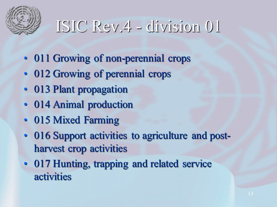13 ISIC Rev.4 - division 01 011 Growing of non-perennial crops011 Growing of non-perennial crops 012 Growing of perennial crops012 Growing of perennia