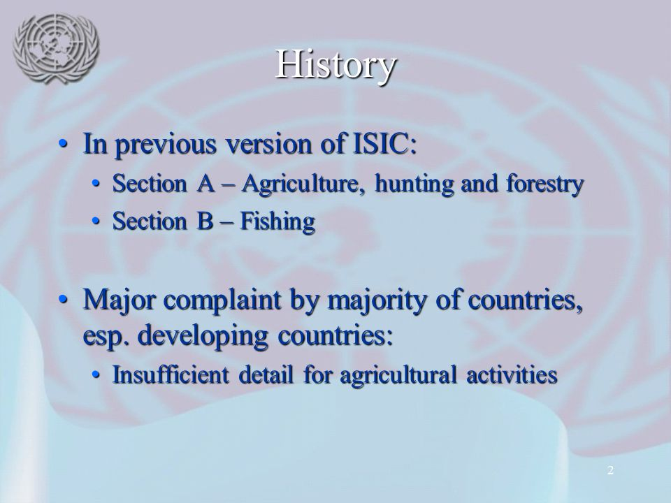 2 History In previous version of ISIC:In previous version of ISIC: Section A – Agriculture, hunting and forestrySection A – Agriculture, hunting and f