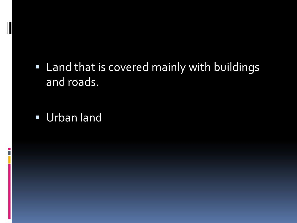  Land that is covered mainly with buildings and roads.  Urban land
