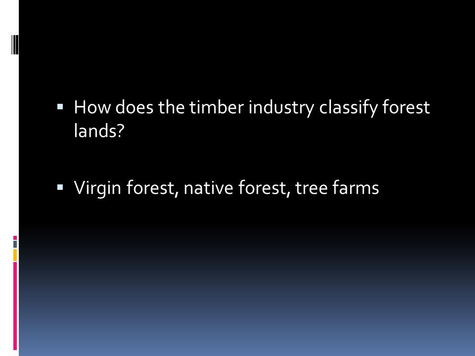  How does the timber industry classify forest lands?  Virgin forest, native forest, tree farms