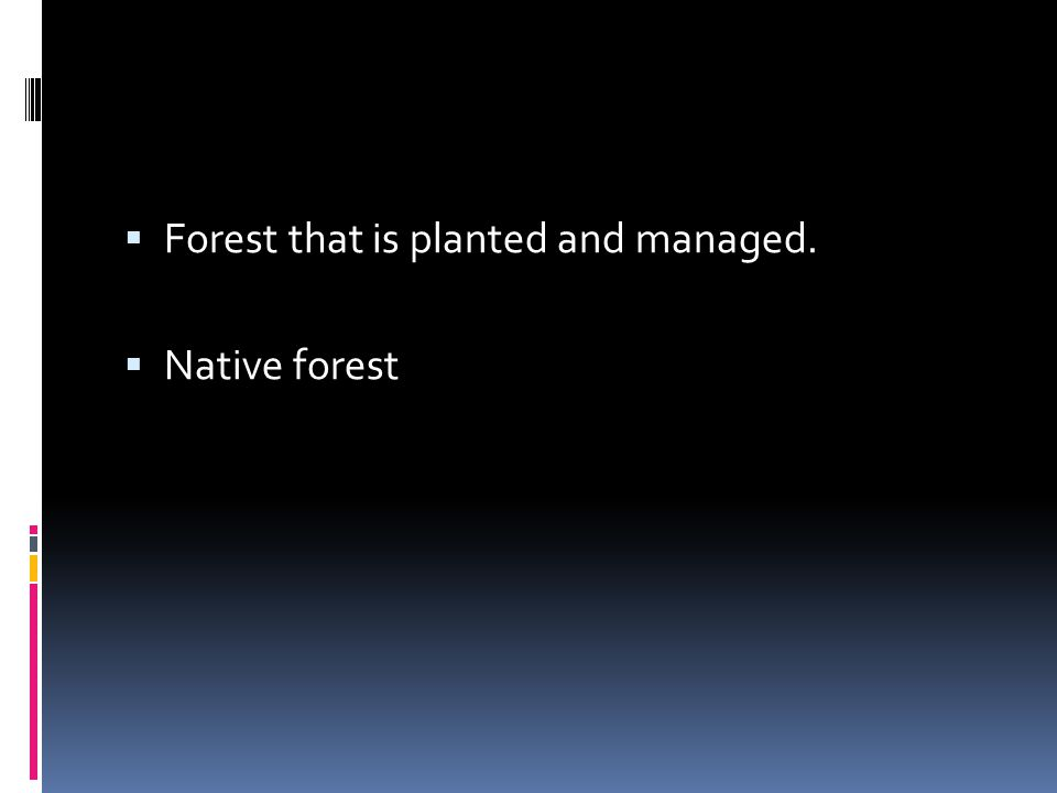  Forest that is planted and managed.  Native forest