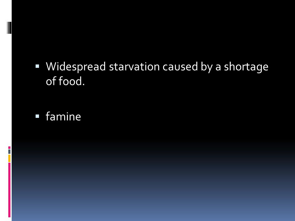  Widespread starvation caused by a shortage of food.  famine