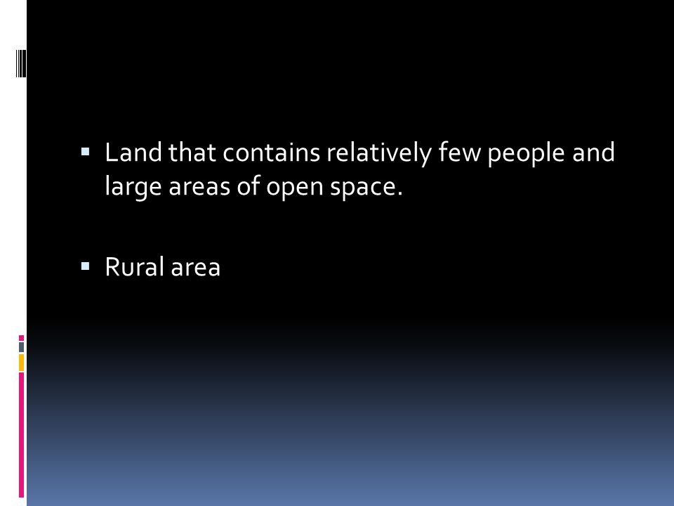  Land that contains relatively few people and large areas of open space.  Rural area