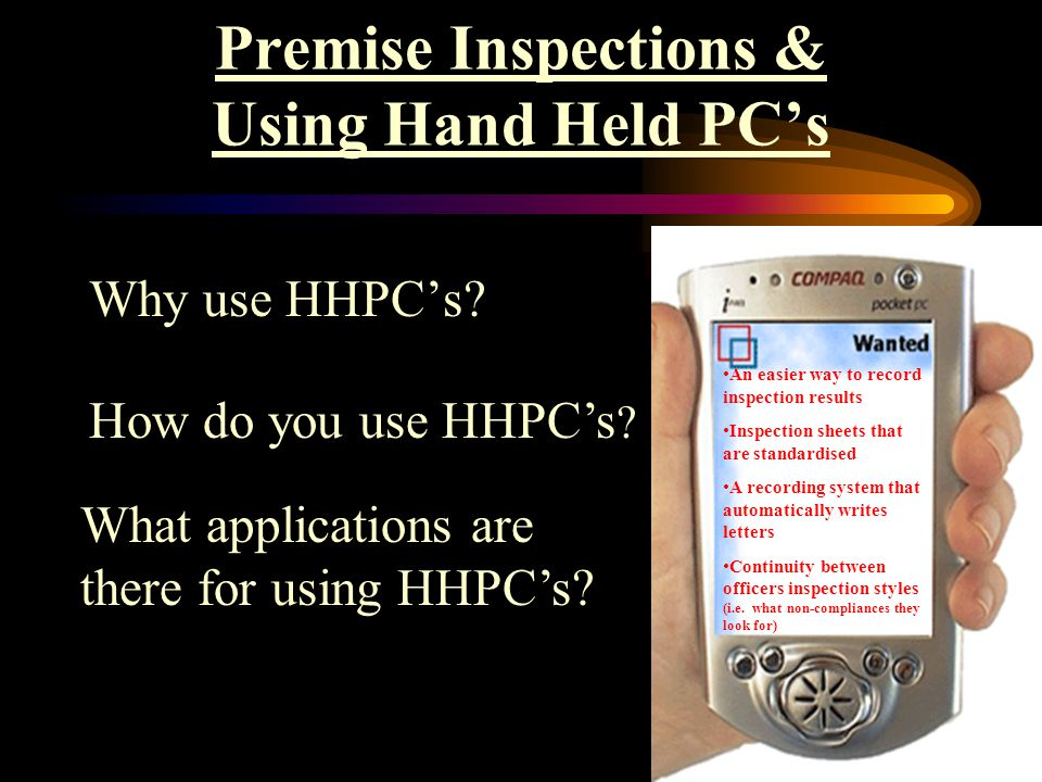 Premise Inspections & Using Hand Held PC's Why use HHPC's.