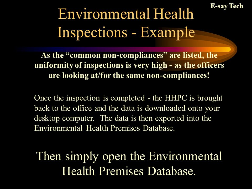 Environmental Health Inspections - Example As the common non-compliances are listed, the uniformity of inspections is very high - as the officers are looking at/for the same non-compliances.