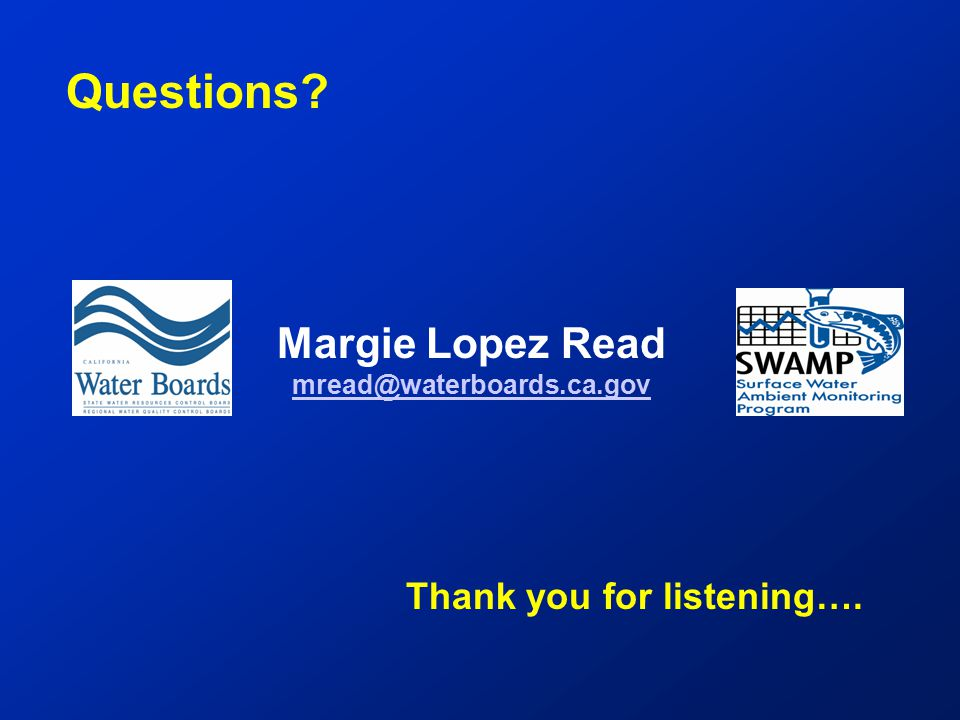 Thank you for listening…. Margie Lopez Read mread@waterboards.ca.gov Questions