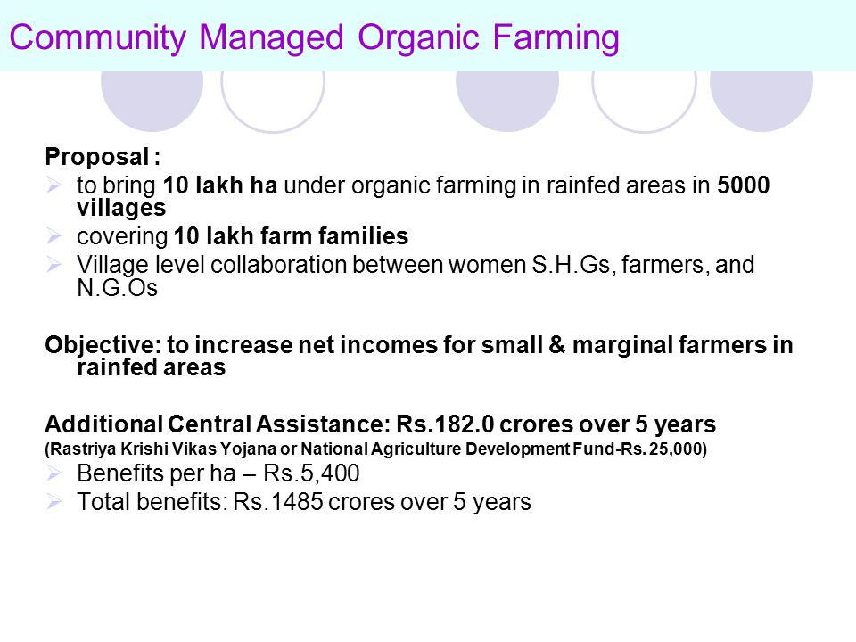 Community Managed Organic Farming Proposal :  to bring 10 lakh ha under organic farming in rainfed areas in 5000 villages  covering 10 lakh farm fam
