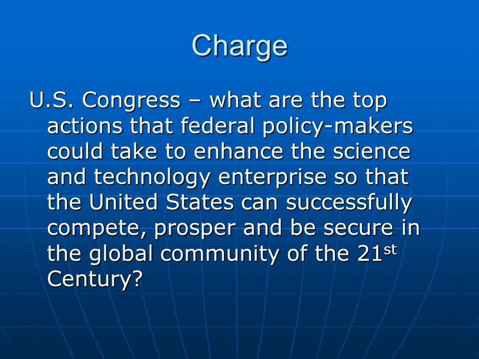Charge U.S. Congress – what are the top actions that federal policy-makers could take to enhance the science and technology enterprise so that the Uni