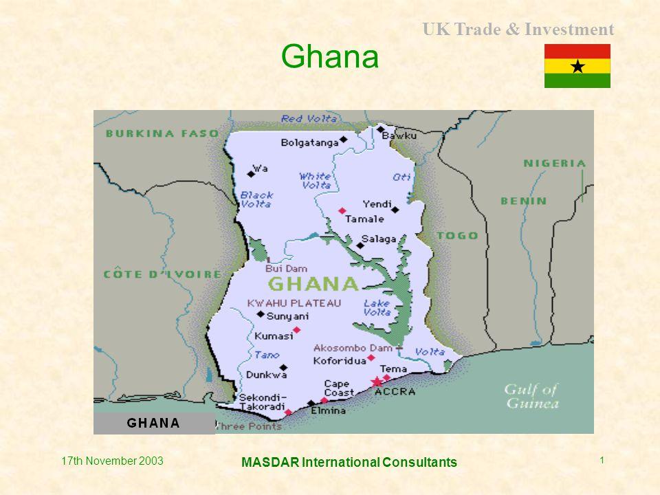 UK Trade & Investment MASDAR International Consultants 17th November 2003 1 Ghana