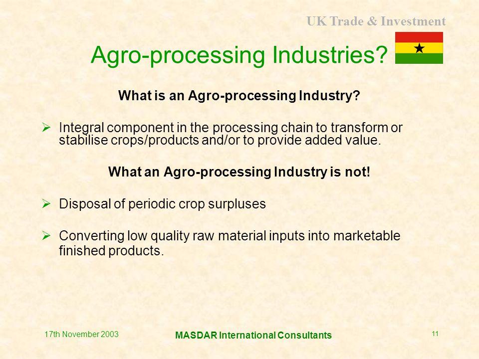 UK Trade & Investment MASDAR International Consultants 17th November 2003 11 Agro-processing Industries.