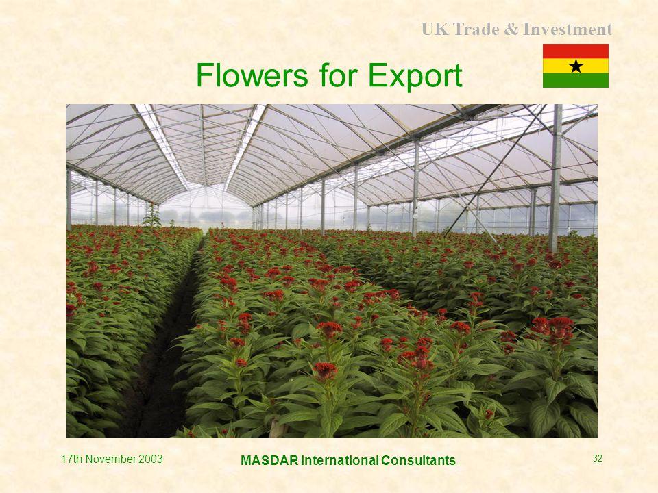 UK Trade & Investment MASDAR International Consultants 17th November 2003 32 Flowers for Export