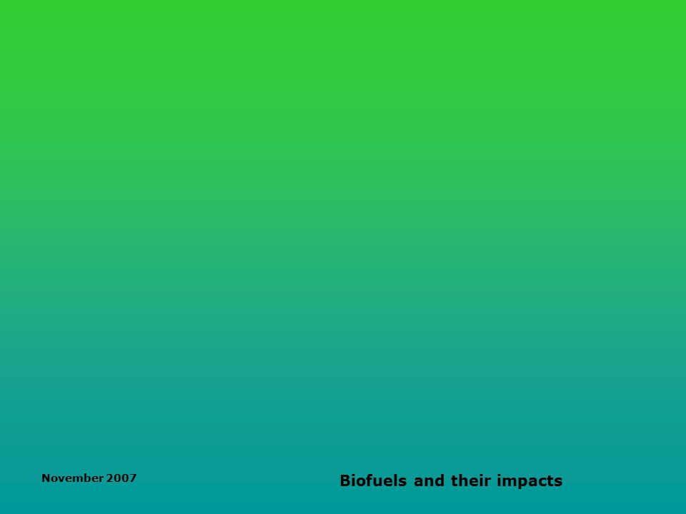 November 2007 Biofuels and their impacts