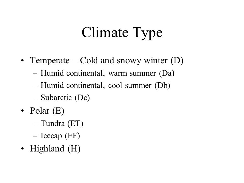 Climate Type Temperate – Cold and snowy winter (D) –Humid continental, warm summer (Da) –Humid continental, cool summer (Db) –Subarctic (Dc) Polar (E)