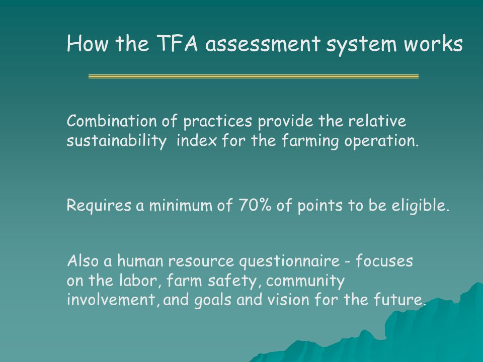 How the TFA assessment system works Combination of practices provide the relative sustainability index for the farming operation.