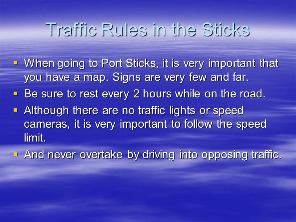 Traffic Rules in the Sticks  When going to Port Sticks, it is very important that you have a map.