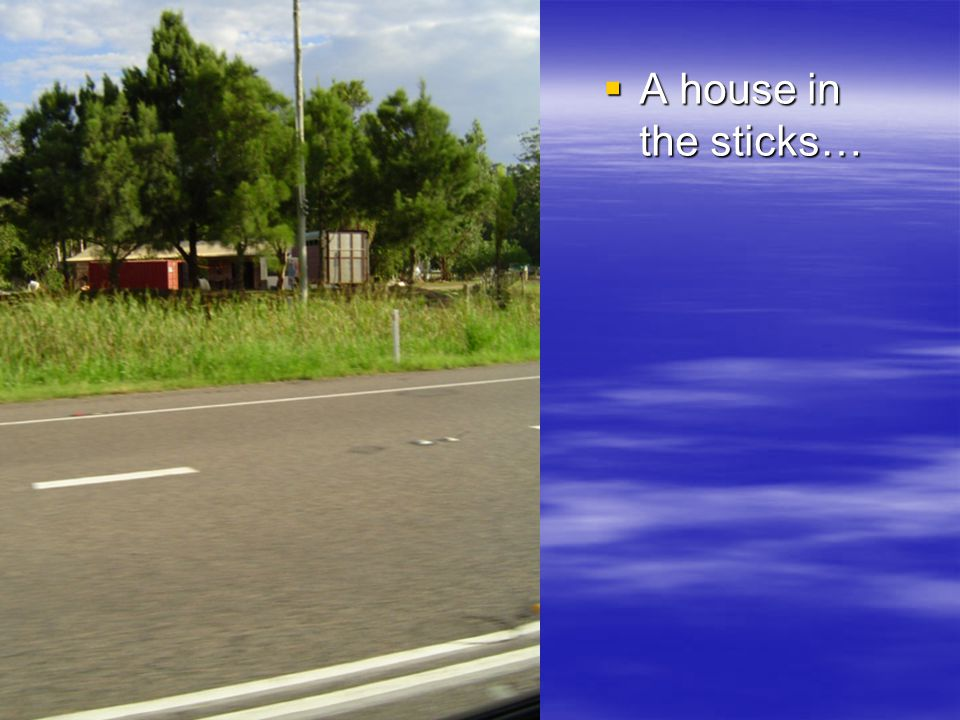  A house in the sticks…
