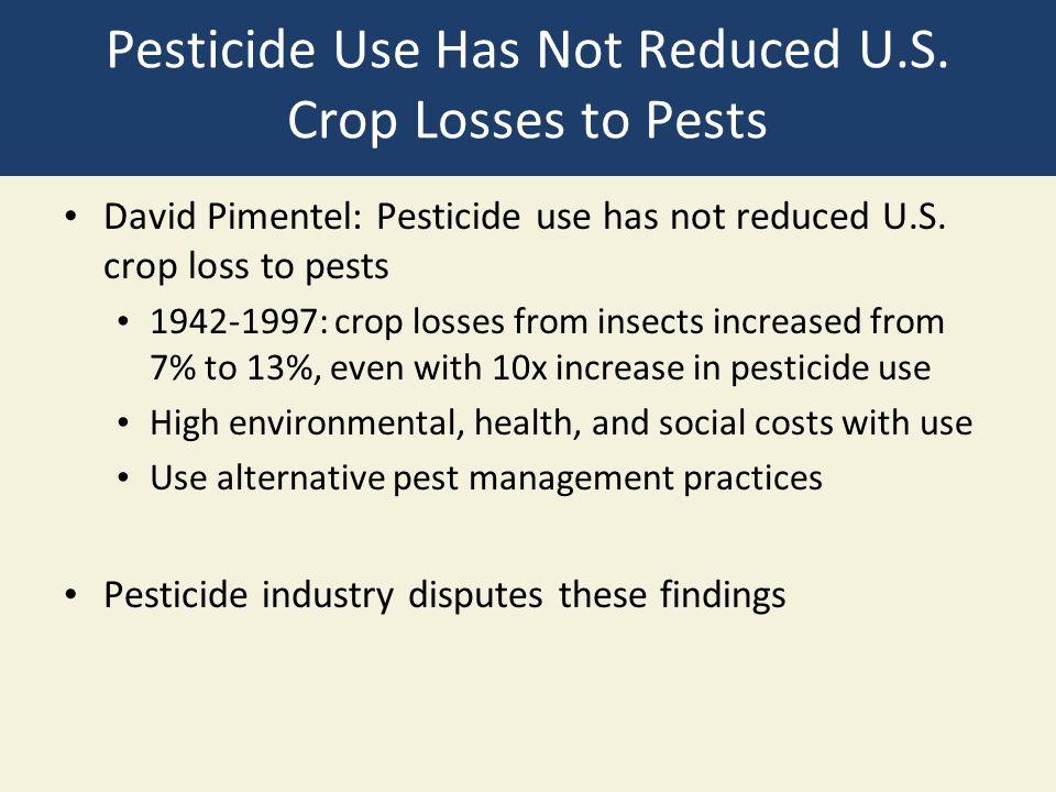 Pesticide Use Has Not Reduced U.S. Crop Losses to Pests David Pimentel: Pesticide use has not reduced U.S. crop loss to pests 1942-1997: crop losses f
