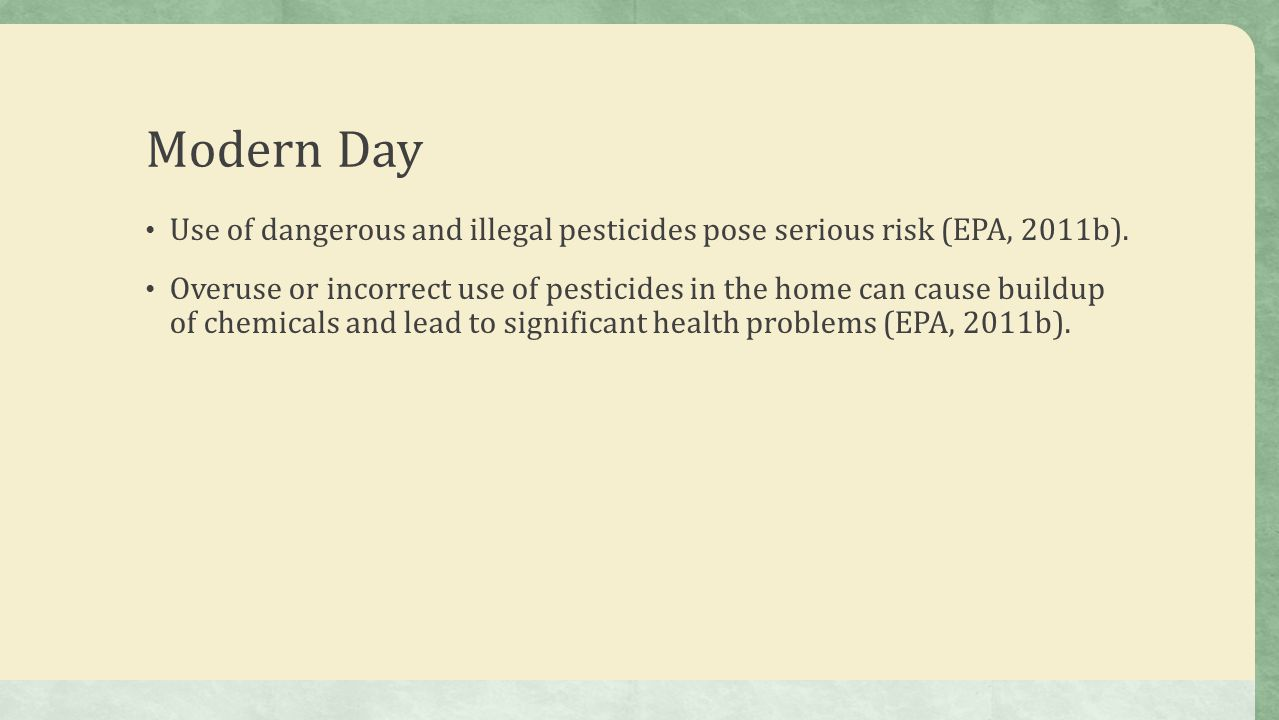 Modern Day Use of dangerous and illegal pesticides pose serious risk (EPA, 2011b).