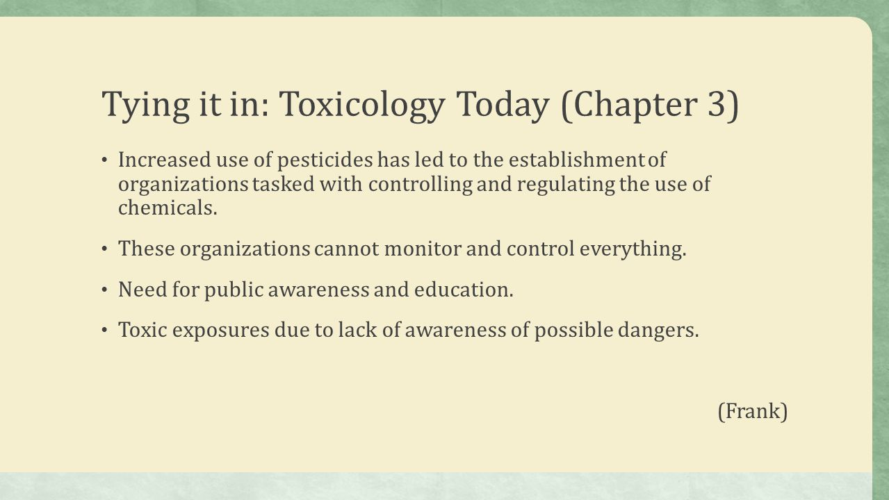 Tying it in: Toxicology Today (Chapter 3) Increased use of pesticides has led to the establishment of organizations tasked with controlling and regulating the use of chemicals.