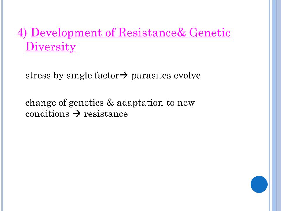 4) Development of Resistance& Genetic Diversity stress by single factor  parasites evolve change of genetics & adaptation to new conditions  resista