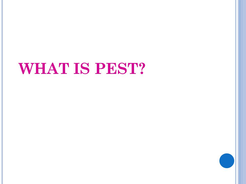 WHAT IS PEST?