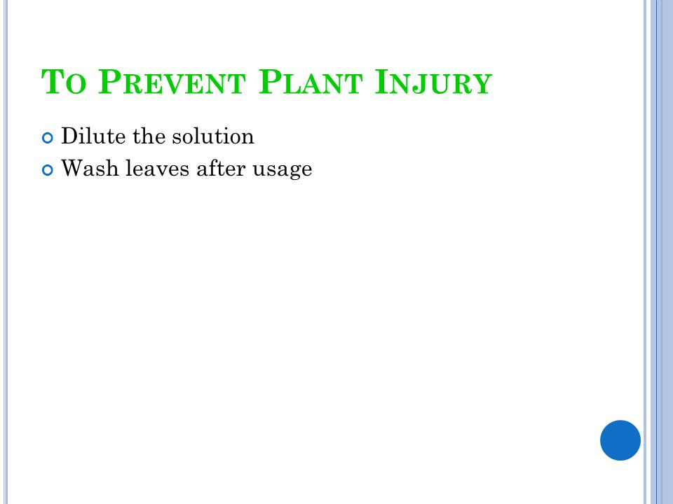 T O P REVENT P LANT I NJURY Dilute the solution Wash leaves after usage