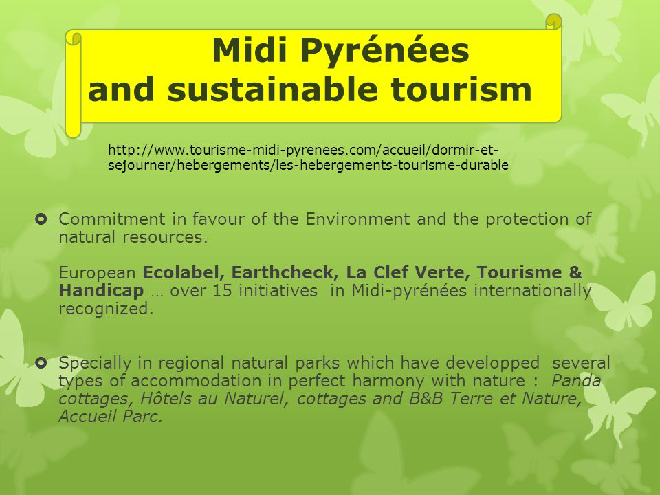 Midi Pyrénées and sustainable tourism  Commitment in favour of the Environment and the protection of natural resources.
