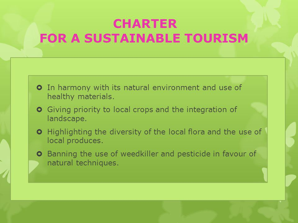 CHARTER FOR A SUSTAINABLE TOURISM  In harmony with its natural environment and use of healthy materials.