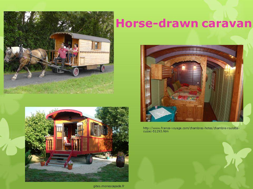 Horse-drawn caravan http://www.france-voyage.com/chambres-hotes/chambre-roulotte- cuzac-51293.htm gites.monescapade.fr