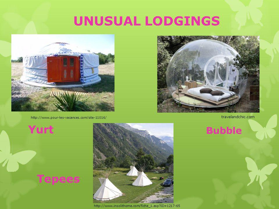 UNUSUAL LODGINGS http://www.insolithome.com/fiche_1.asp?ID=1217-65 http://www.pour-les-vacances.com/site-11016/ Tepees Yurt Bubble travelandchic.com