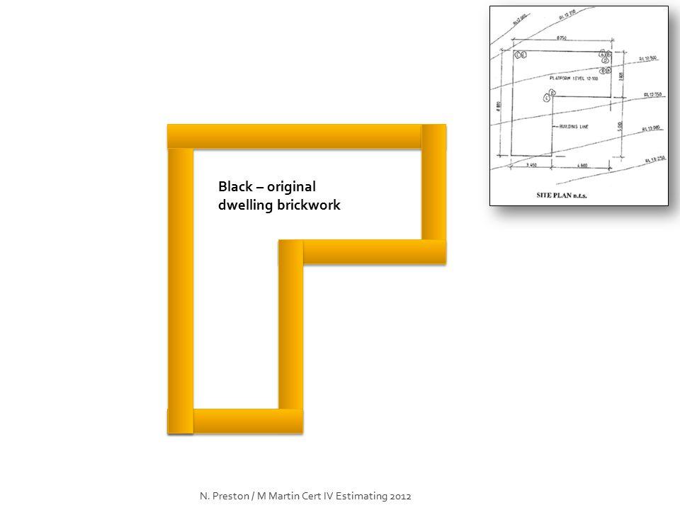 Black – original dwelling brickwork N. Preston / M Martin Cert IV Estimating 2012