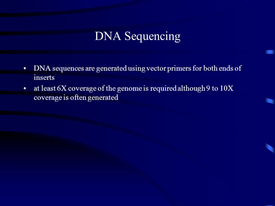 DNA Sequencing DNA sequences are generated using vector primers for both ends of inserts at least 6X coverage of the genome is required although 9 to