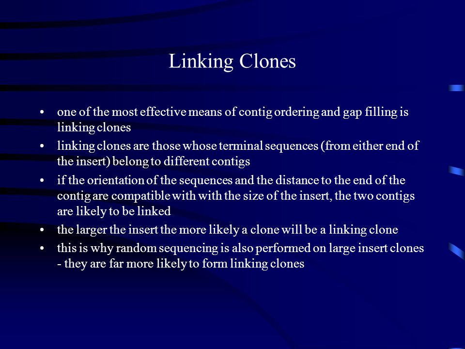 Linking Clones one of the most effective means of contig ordering and gap filling is linking clones linking clones are those whose terminal sequences