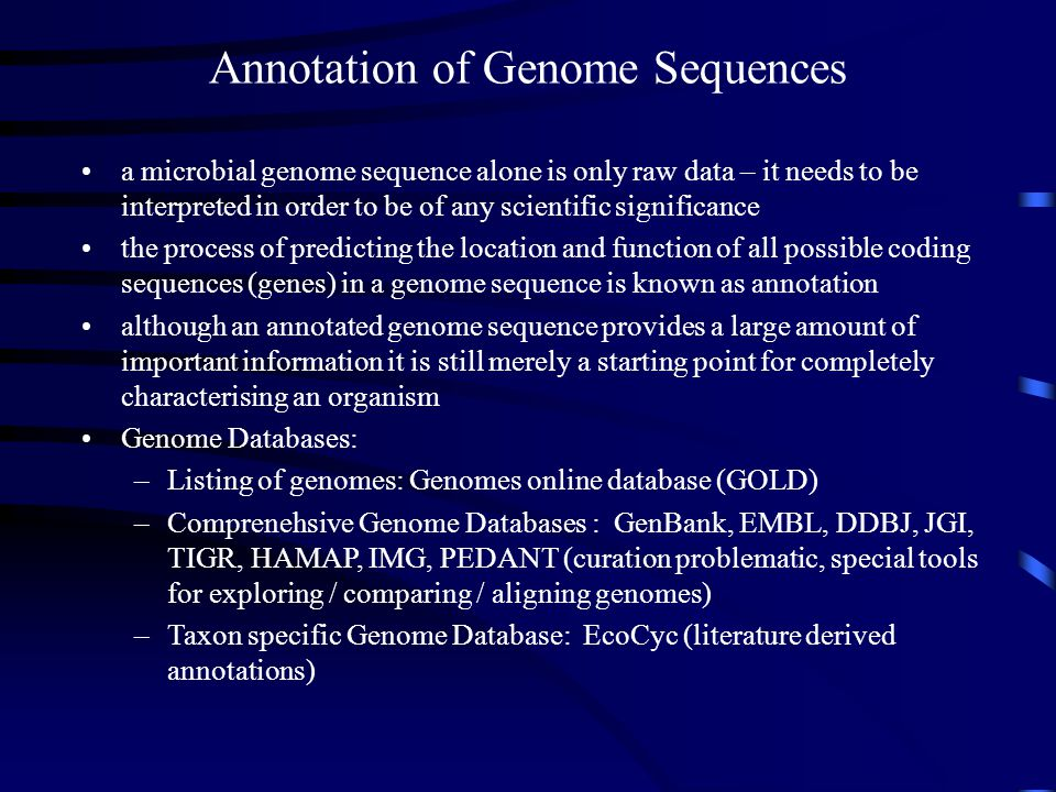 Annotation of Genome Sequences a microbial genome sequence alone is only raw data – it needs to be interpreted in order to be of any scientific signif