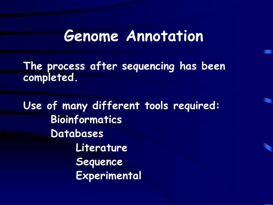 The process after sequencing has been completed. Use of many different tools required: Bioinformatics Databases Literature Sequence Experimental Genom