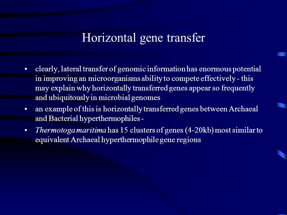Horizontal gene transfer clearly, lateral transfer of genomic information has enormous potential in improving an microorganisms ability to compete eff