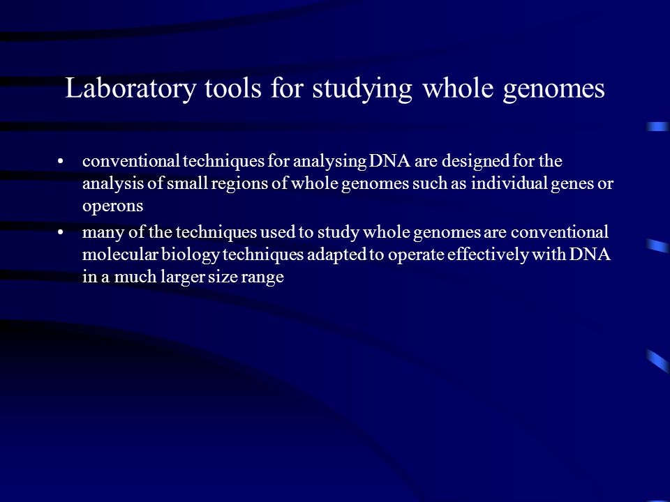 Laboratory tools for studying whole genomes conventional techniques for analysing DNA are designed for the analysis of small regions of whole genomes