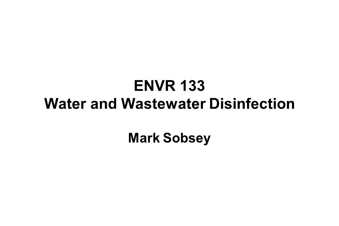 ENVR 133 Water and Wastewater Disinfection Mark Sobsey