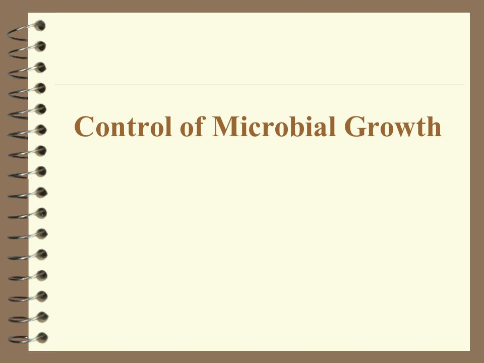 Control of Microbial Growth: Introduction 4 Early civilizations practiced salting, smoking, pickling, drying, and exposure of food and clothing to sunlight to control microbial growth.