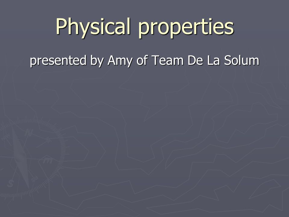 Physical properties presented by Amy of Team De La Solum