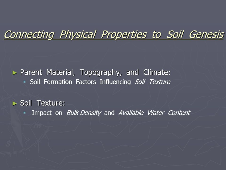 Connecting Physical Properties to Soil Genesis ► Parent Material, Topography, and Climate:   Soil Formation Factors Influencing Soil Texture ► Soil Texture:   Impact on Bulk Density and Available Water Content