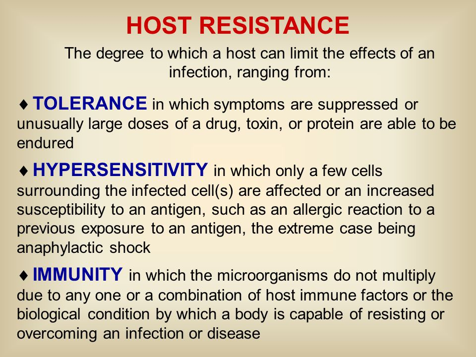 HOST RESISTANCE The degree to which a host can limit the effects of an infection, ranging from:  TOLERANCE in which symptoms are suppressed or unusua