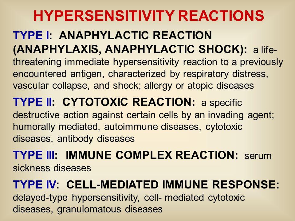 HYPERSENSITIVITY REACTIONS TYPE I: ANAPHYLACTIC REACTION (ANAPHYLAXIS, ANAPHYLACTIC SHOCK): a life- threatening immediate hypersensitivity reaction to