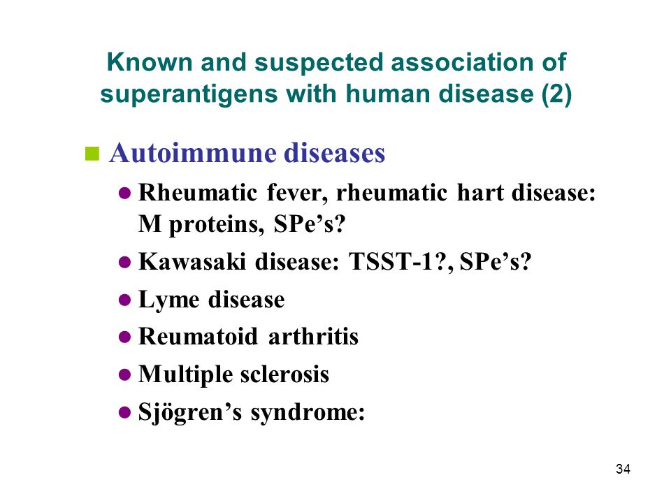 34 Known and suspected association of superantigens with human disease (2) Autoimmune diseases Rheumatic fever, rheumatic hart disease: M proteins, SP