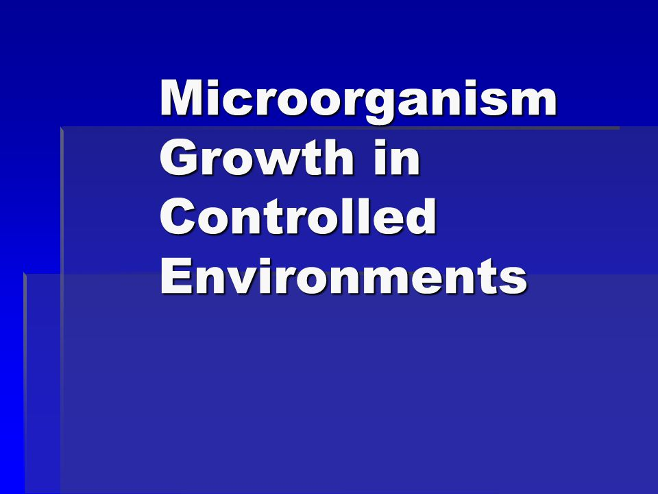 Microorganism Growth in Controlled Environments