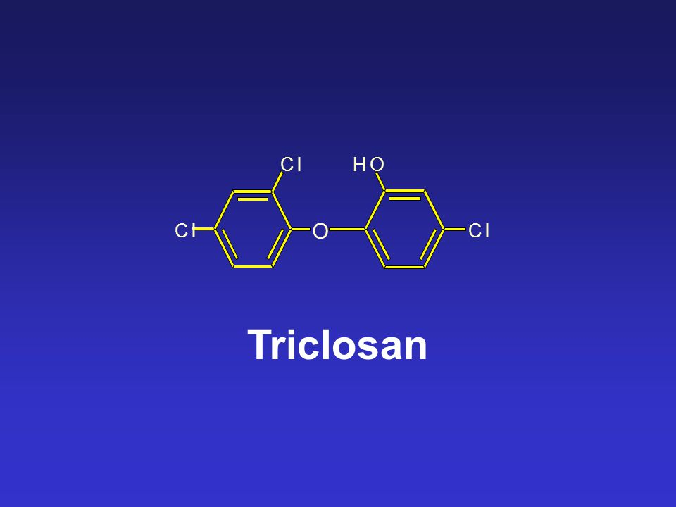 O Cl Cl HO Cl Triclosan