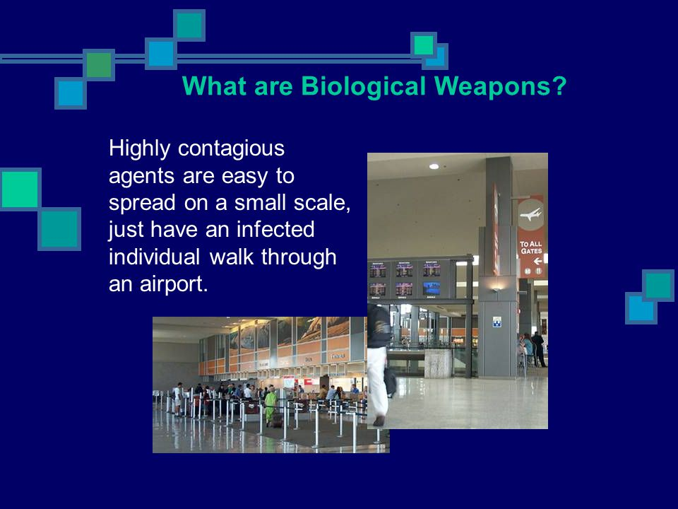 Highly contagious agents are easy to spread on a small scale, just have an infected individual walk through an airport. What are Biological Weapons?