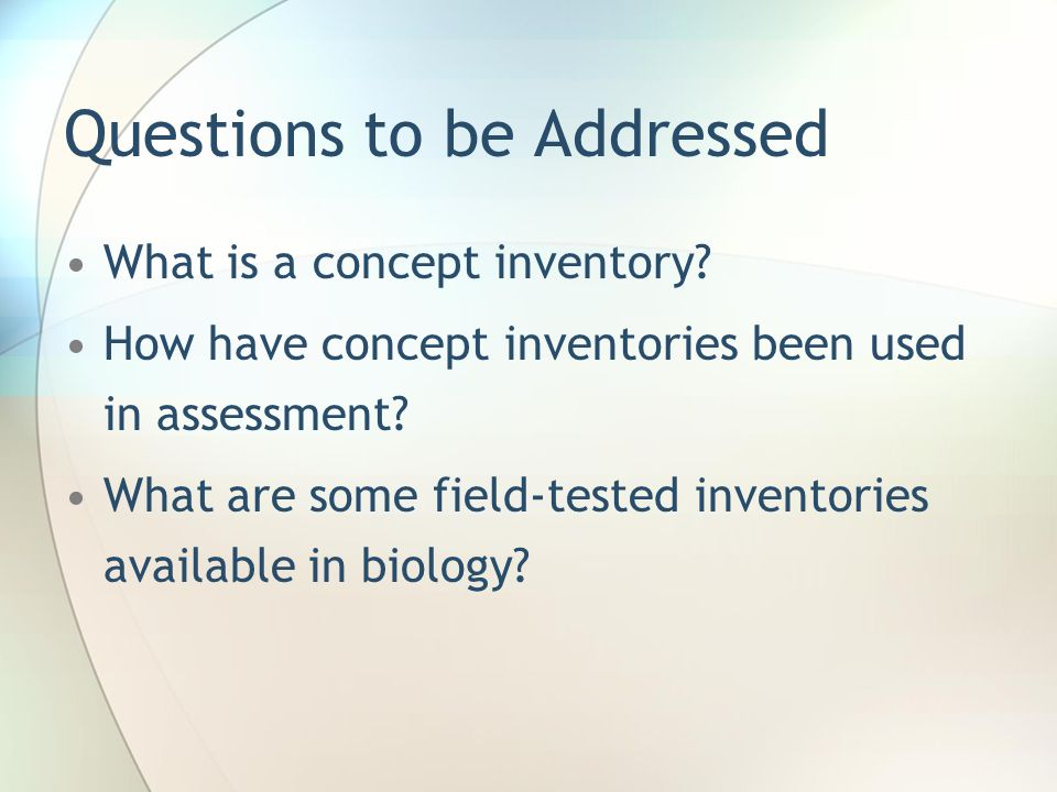 Questions to be Addressed What is a concept inventory.